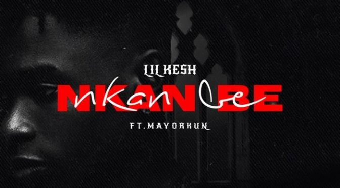 Nkan Nbe – Lil Kesh ft Mayorkun (Lyrics and Mp3 download).