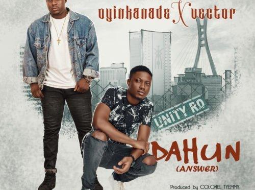Dahun (Answer) – Oyinkanade ft. Vector   Mp3 Download & Lyrics  N.Rs